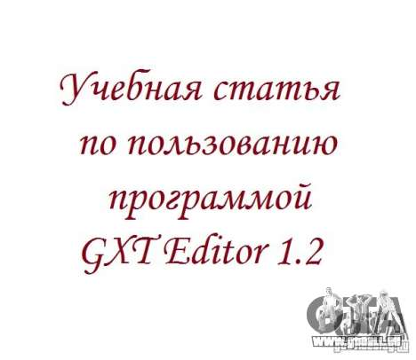 Article éducatif sur la façon d'utiliser le programme GXT Editor 1.2 pour GTA San Andreas