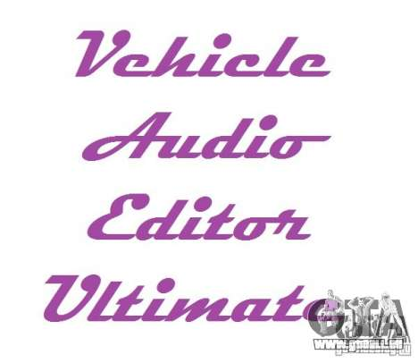 Vehicle Audio Editor Ultimate 1.3 pour GTA San Andreas